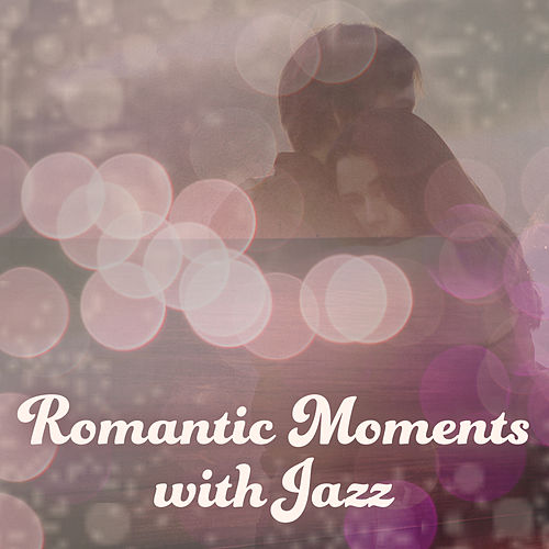 Romantic Moments with Jazz – Instrumental Music, Romantic Jazz, Easy Listening, Music for Dinner, Simple Piano by The Relaxation