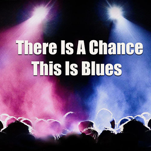There's A Chance This Is Blues de Various Artists