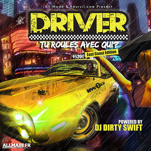 Tu Roules Avec Qui? (East Coast Edition) (mixed by DJ Dirty Swift) de Driver