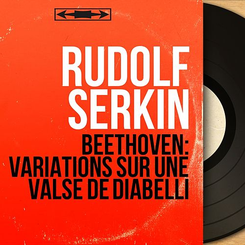 Beethoven: Variations sur une valse de Diabelli (Mono Version) by Rudolf Serkin