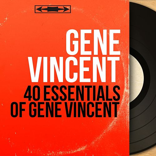 40 Essentials of Gene Vincent (Mono Version) by Gene Vincent