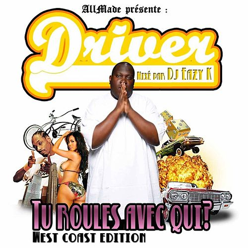 Tu Roules Avec Qui? (West Coast Edition) (mixed by DJ Eazy K) de Driver