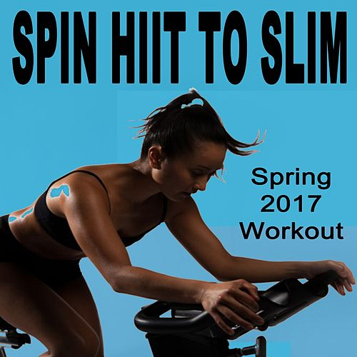 Spin H I I T  To Slim (Spring 2017 Workout -    by Various