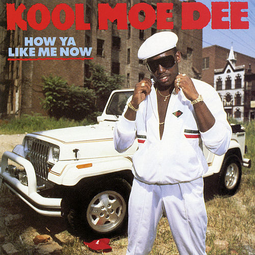How Ya Like Me Now (Expanded Edition) by Kool Moe Dee