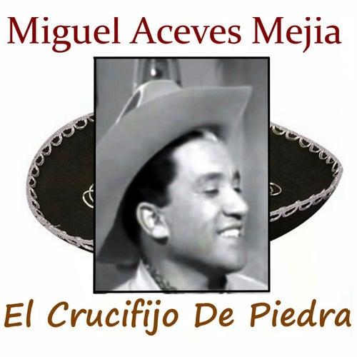 El Crucifijo de Piedra de Miguel Aceves Mejia