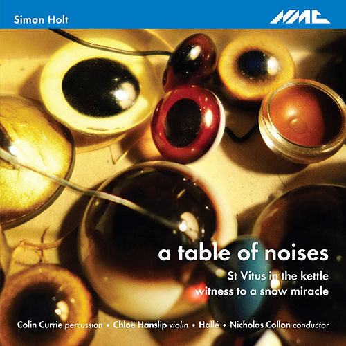 Holt: A Table of Noises, St. Vitus in the Kettle & Witness to a Snow Miracle von Various Artists