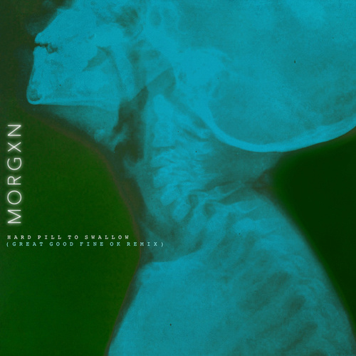 Hard Pill To Swallow (Great Good Fine Ok Remix) by morgxn