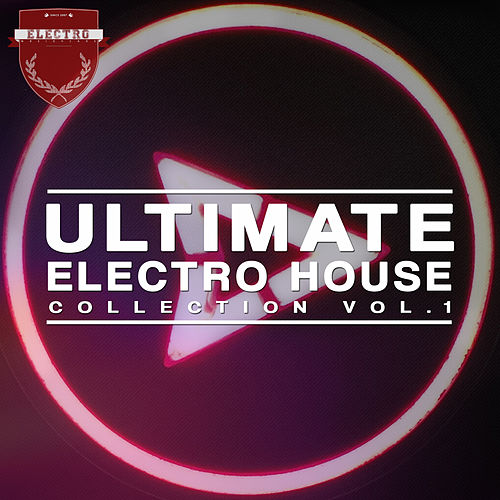 Ultimate Electro House Collection, Vol. 1 von Various Artists