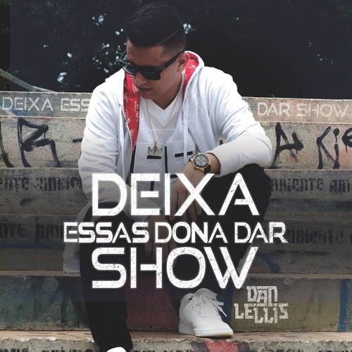 Deixa Essas Dona Dar Show by Dan Lellis