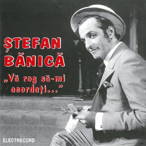Vă rog să-mi acordaţi by Ștefan Bănică