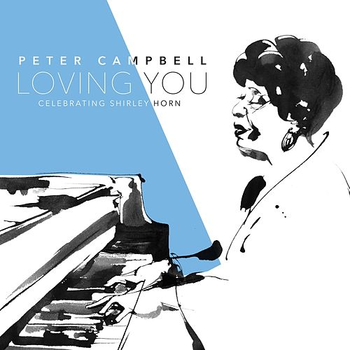 Loving You: Celebrating Shirley Horn by Peter Campbell