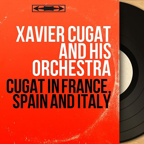 Cugat in France, Spain and Italy (Mono Version) by Xavier Cugat & His Orchestra