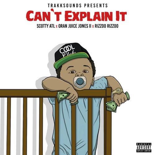 Can't Explain It (feat. Scotty Atl, Rizzoo Rizzoo & Oran Juice Jones II) de Trakksounds