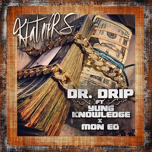 Haters (feat. Yung Knowledge & Mon Eg) by Dr. Drip