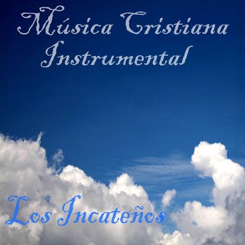 Música Cristiana Instrumental de Los Incateños