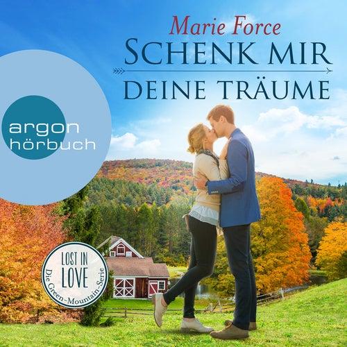Schenk mir deine Träume - Lost in Love - Die Green-Mountain-Serie 4 (Ungekürzte Lesung) von Marie Force