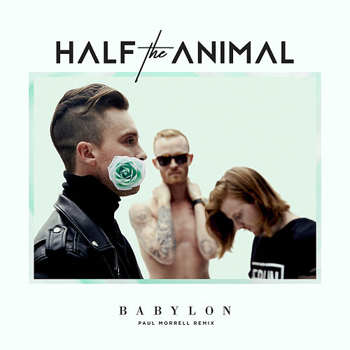 Babylon (Paul Morrell Remix) by Half the Animal