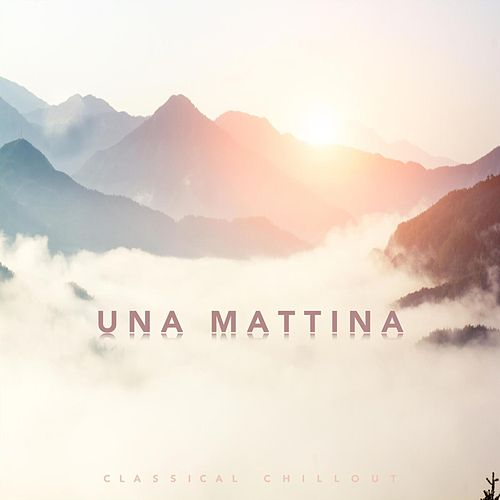 Una Mattina - Classical Chillout by Various Artists