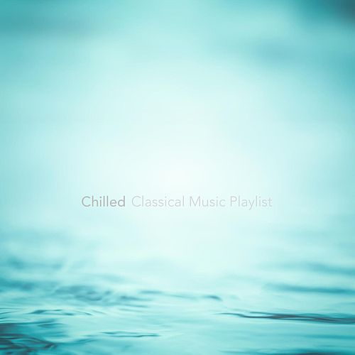 Chilled Classical Music Playlist de Various Artists