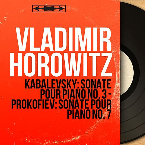 Kabalevsky: Sonate pour piano No. 3 - Prokofiev: Sonate pour piano No. 7 (Mono Version) by Vladimir Horowitz