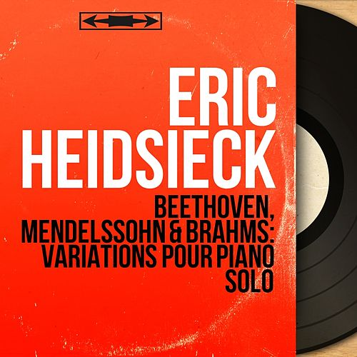 Beethoven, Mendelssohn & Brahms: Variations pour piano solo (Mono Version) de Eric Heidsieck