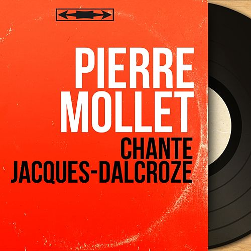 Chante Jacques-Dalcroze (Mono Version) von Pierre Mollet