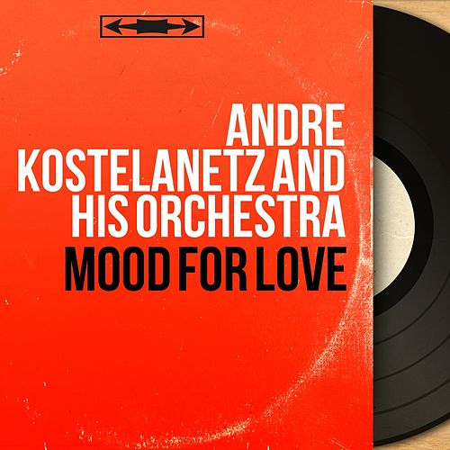 Mood for Love (Mono Version) de Andre Kostelanetz And His Orchestra