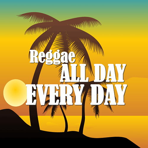 Reggae All Day, Every Day by Various Artists