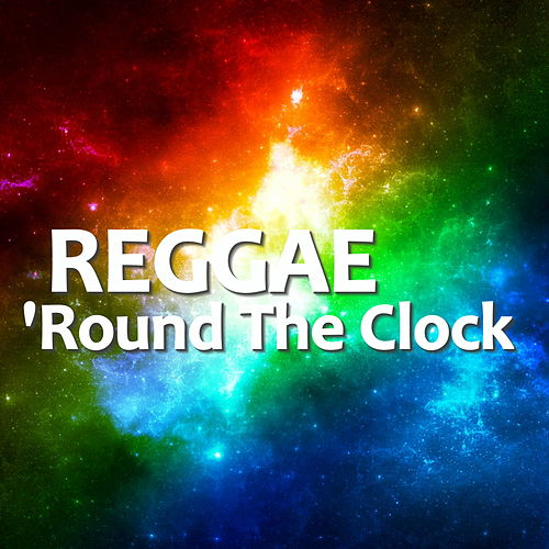 Reggae 'Round The Clock by Various Artists