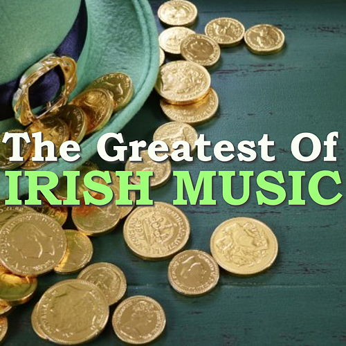 The Greatest Of Irish Music by Various Artists