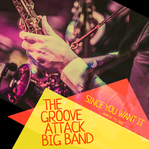 Since You Want It by The Groove Attack Big Band