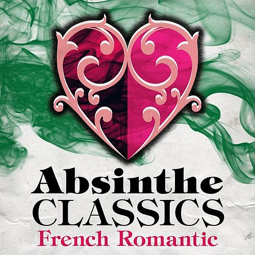 Absinthe Classics - French Romantic by Various Artists