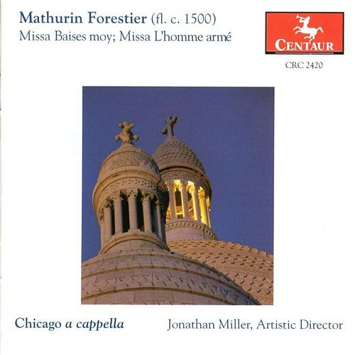 Mathurin Forestier: Missa Baises Moy/Missa L'homme Arme by Chicago A Cappella