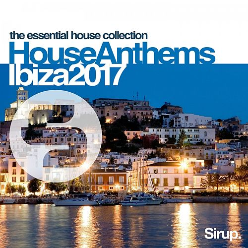 Sirup House Anthems Ibiza 2017 von Various Artists