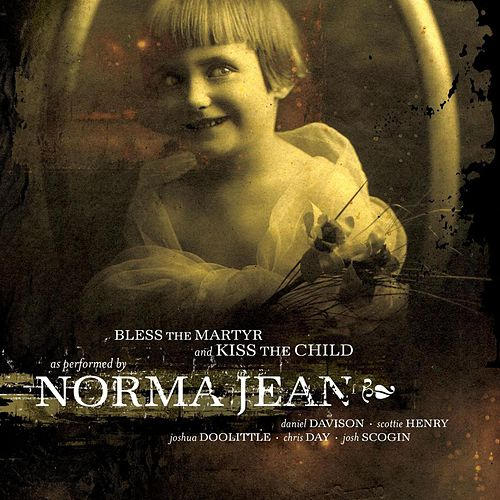 Bless The Martyr And Kiss... by Norma Jean