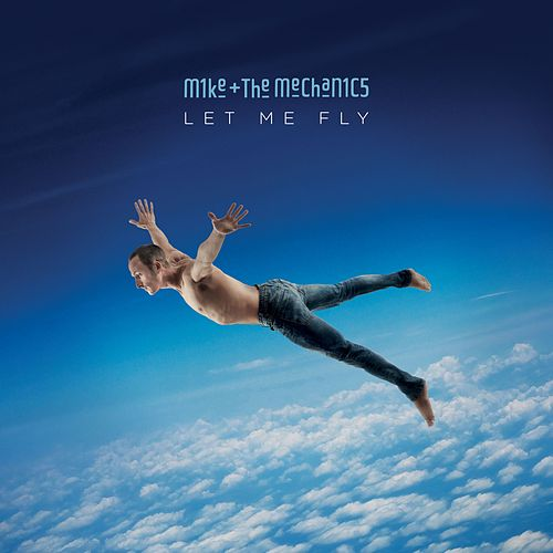 Let Me Fly by Mike + the Mechanics
