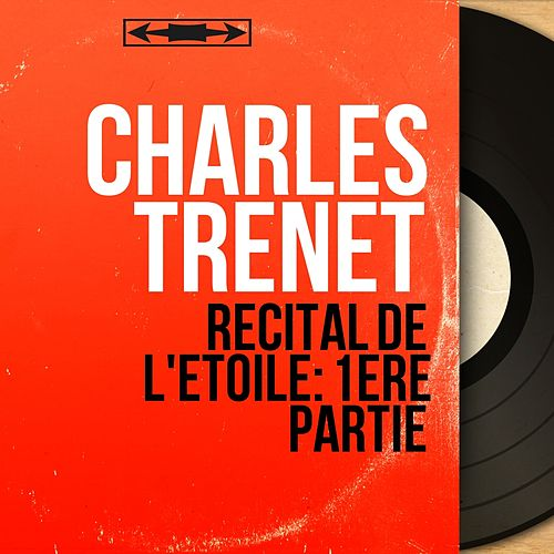 Récital de l'étoile: 1ère partie (Live, Remastered) de Charles Trenet