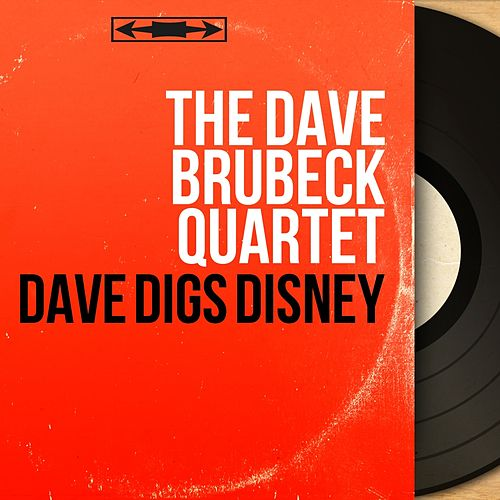 Dave Digs Disney (Mono Version) by The Dave Brubeck Quartet