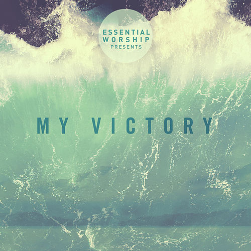 My Victory - EP by Essential Worship