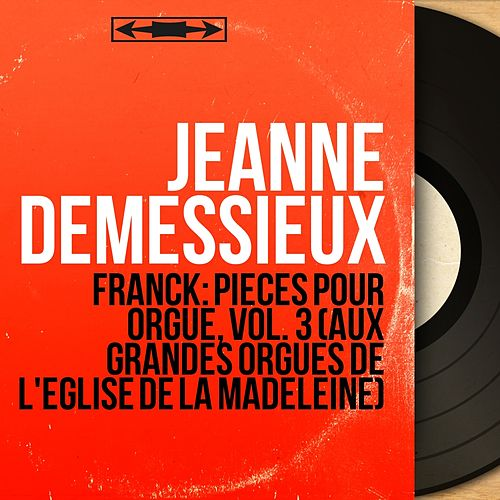 Franck: Pièces pour orgue, vol. 3 (Aux grandes orgues de l'église de la Madeleine) (Mono Version) von Jeanne Demessieux
