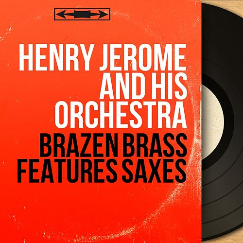 Brazen Brass Features Saxes (Stereo Version) by Henry Jerome