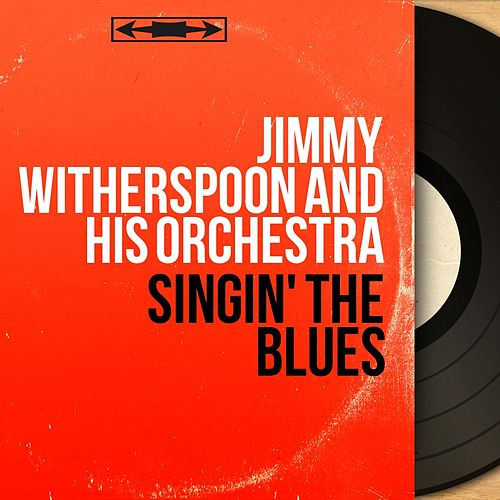 Singin' the Blues (Mono Version) by Jimmy Witherspoon