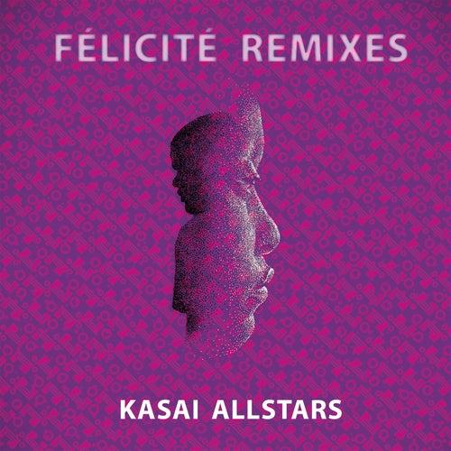 Felicite (Remixes) by Kasai Allstars