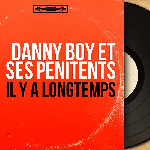 Il y a longtemps (Mono Version) de Danny Boy et ses Pénitents