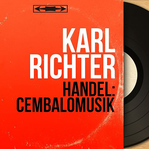 Handel: Cembalomusik (Mono Version) by Karl Richter