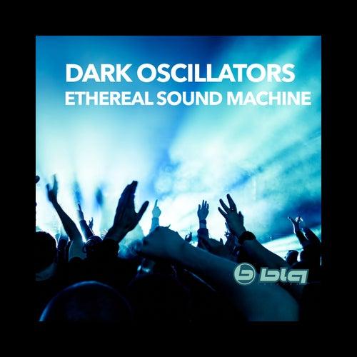 Ethereal Sound Machine de Dark Oscillators