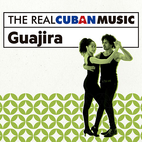 The Real Cuban Music: Guajira (Remasterizado) de Various Artists