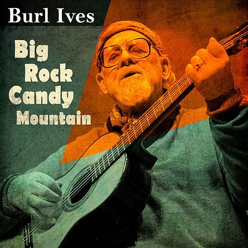 Big Rock Candy Mountain by Burl Ives