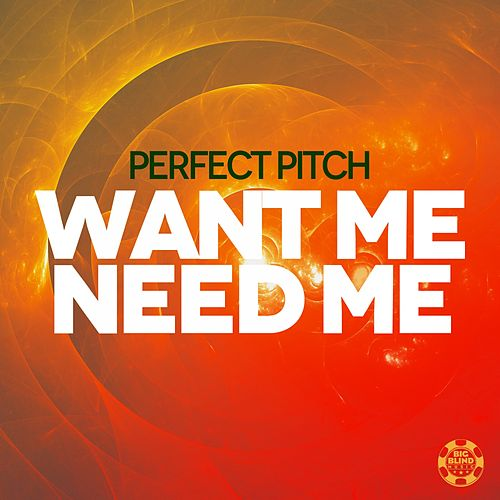 Want Me Need Me von Perfect Pitch