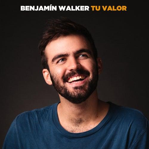 Tu Valor by Benjamín Walker